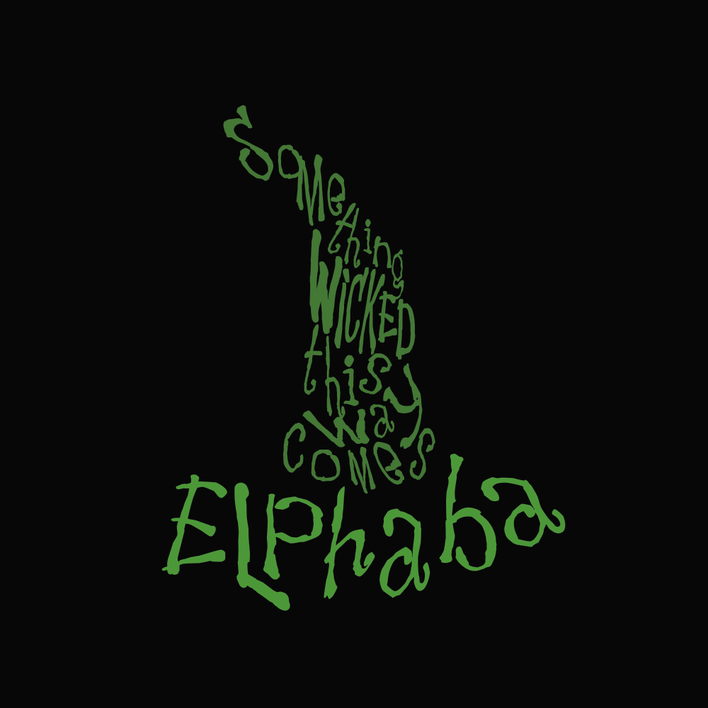 "the words ""something wicked this way comes"" arranged to form a witch's hat, with the word ""Elphaba"" used as the brim"